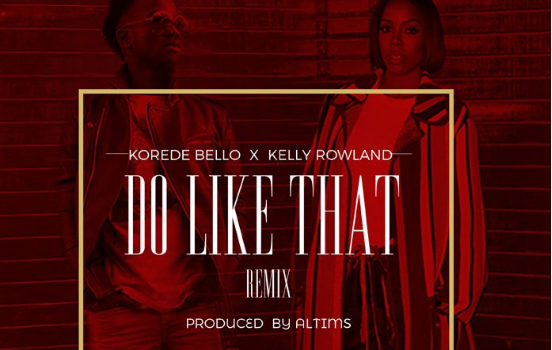 Korede Bello and Kelly Rowland on 'Do Like That' | TheCable.ng