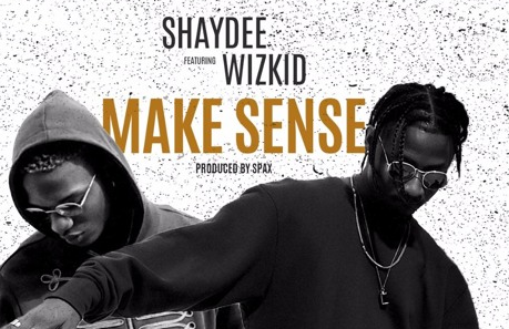 Shaydee features Wizkid on 'Make Sense' | TheCable.ng